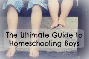 The Ultimate Guide to Homeschooling Boys