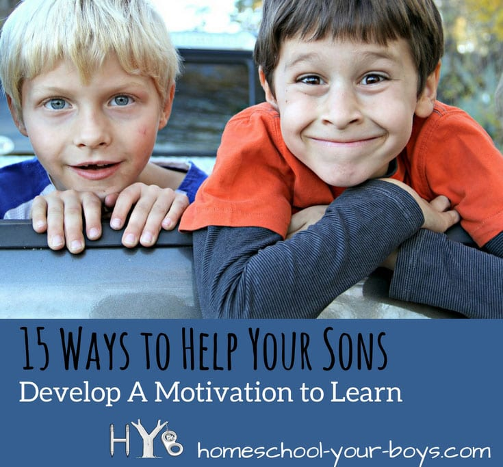 15 Ways to Help Your Sons Develop a Motivation to Learn