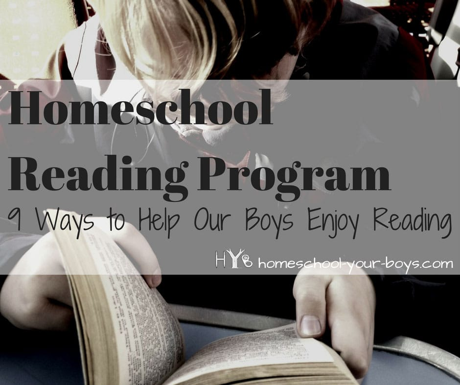 Homeschool Reading Program: 9 Ways to Help Our Boys Enjoy Reading - Boys can learn to love reading. Learn how to develop a homeschool reading program which will make reading your son's favorite part of his day!