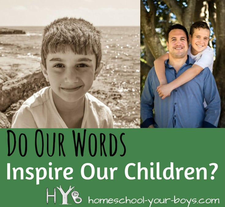 Our words are powerful. Are we inspiring our children by what we say to them?
