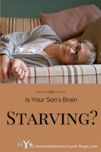 Is Your Son's Brain Starving?
