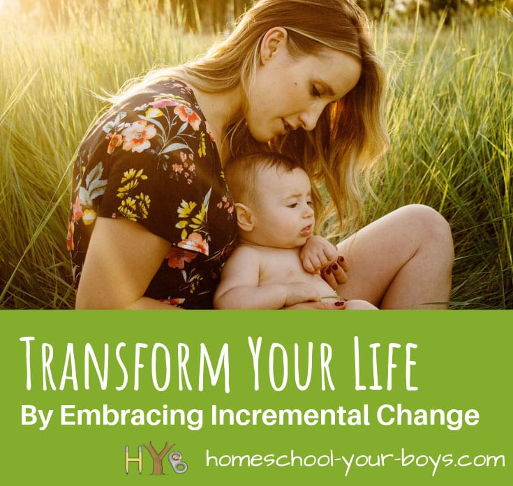 Transform Your Life By Embracing Incremental Change