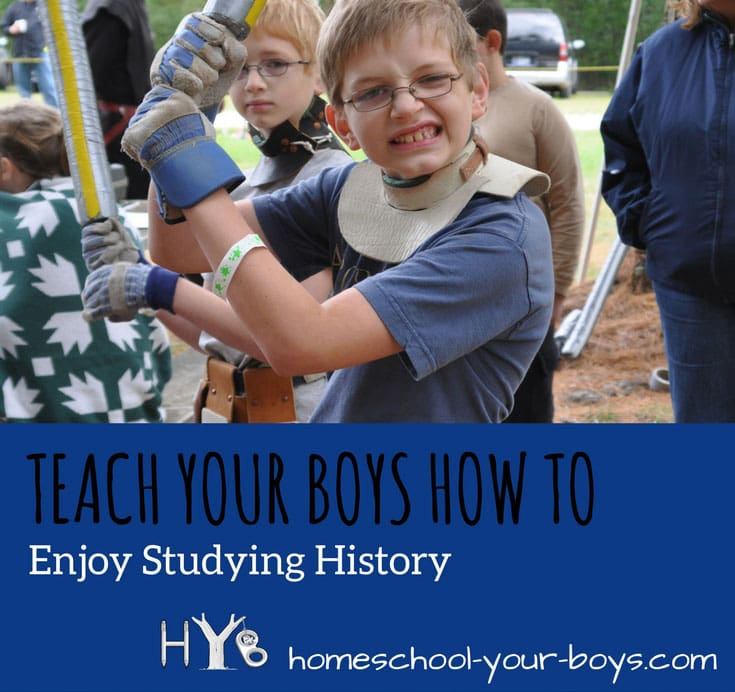 8 Ways to Teach Your Boys How to Enjoy Studying History