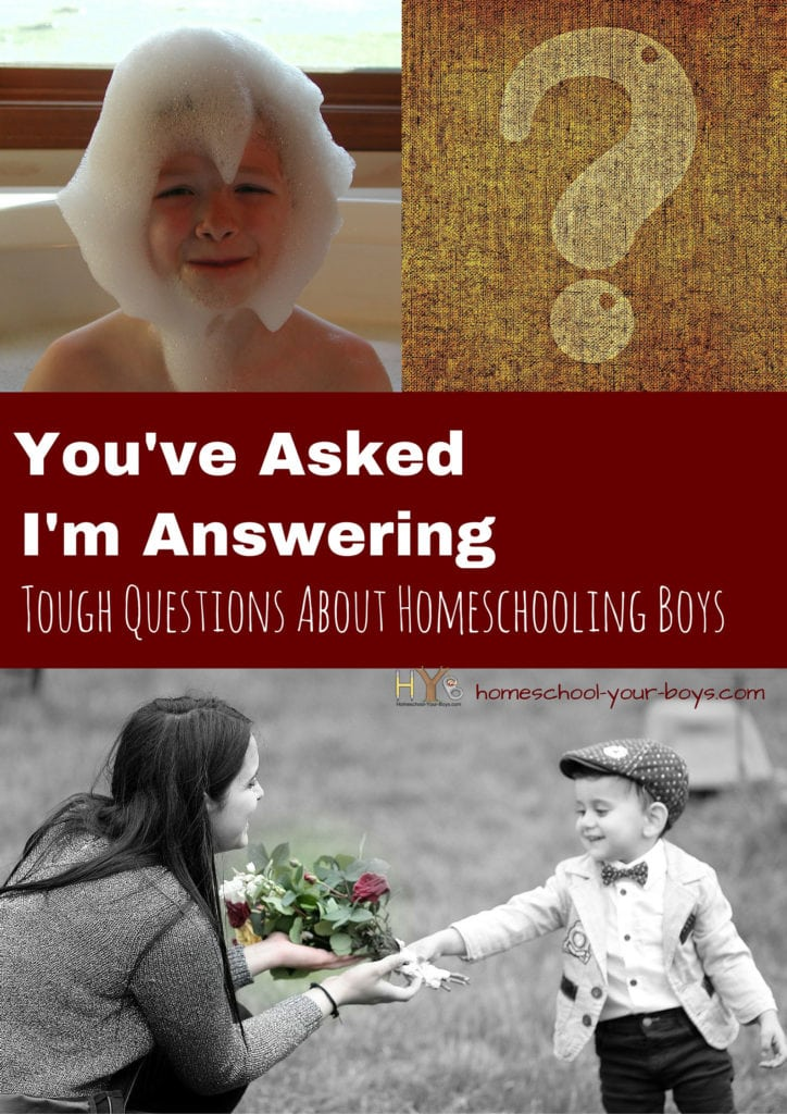 You've Asked I'm Answering: Tough Questions About Homeschooling Boys