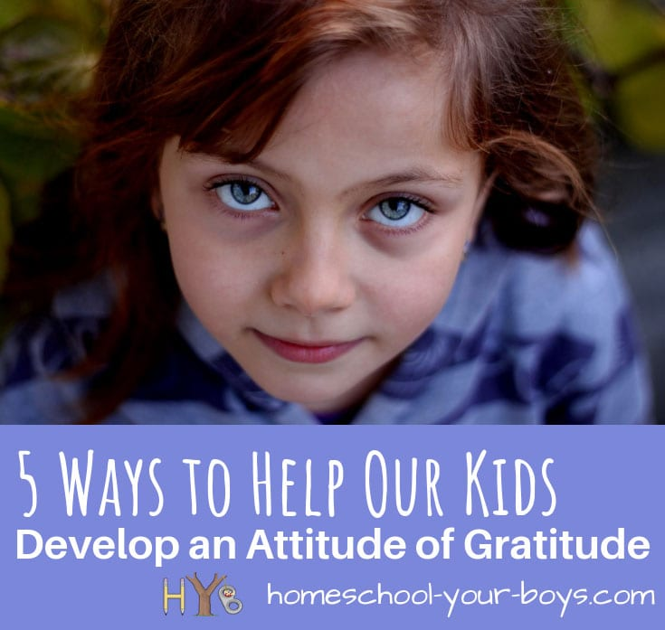 5 Ways to Help Our Kids Develop an Attitude of Gratitude