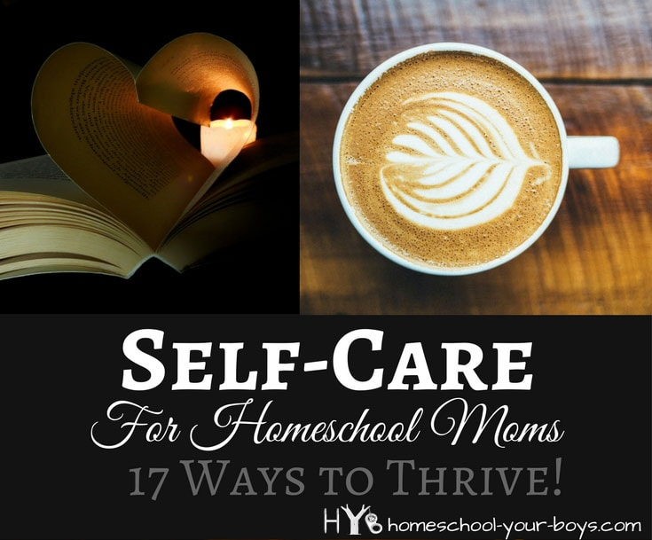 Self-Care For Homeschool Moms - 17 Ways to Thrive!