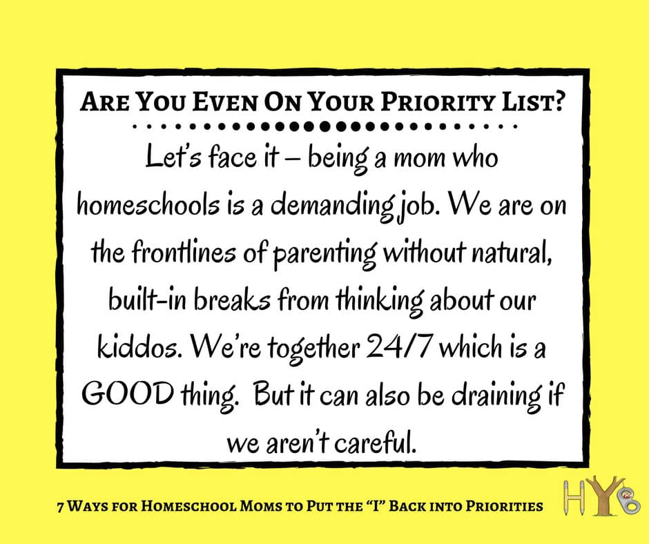 """7 Ways for Homeschool Moms to Put the """"I"""" Back into Priorities"""