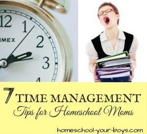 7 Time Management Tips for Homeschool Moms