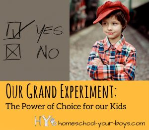 Our Grand Experiment: The Power of Choice for our Kids - Homeschool moms love their freedom. But do we pass on any of that freedom to our children? Click through to discover some quick and easy tips!