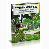 Teach Me About God Hands-on Bible Lessons for Active Preschoolers