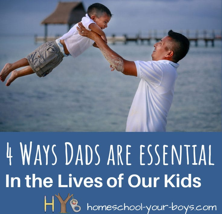4 Ways Dads are Essential in the Lives of our Kids